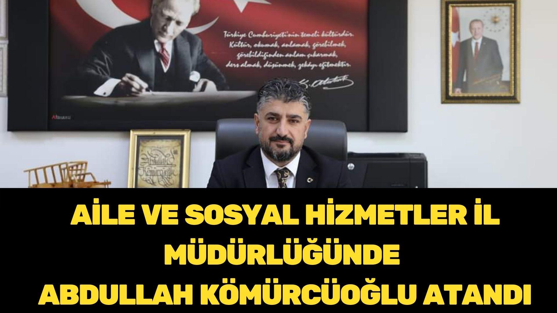 Aile ve Sosyal Hizmetler İl Müdürlüğüne Kömürcüoğlu atandı