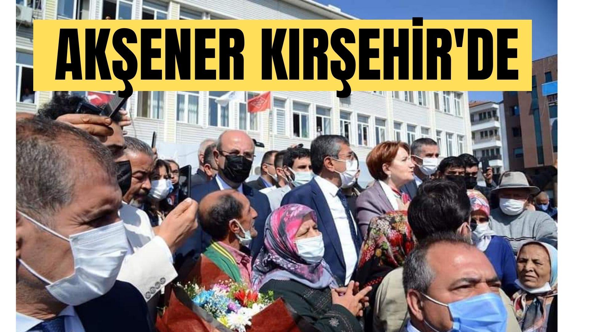 İYİ Parti Genel Başkanı Meral Akşener Kırşehir'de