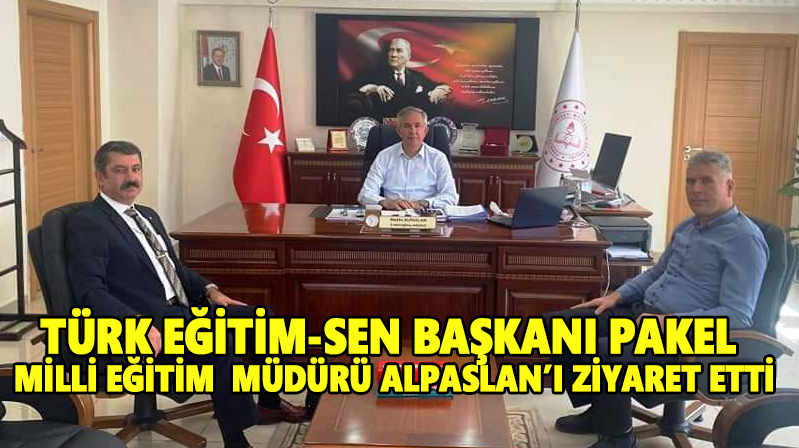 Türk Eğitim-Sen Şube Başkanı Pakel'den Milli Eğitim Müdürü Alpaslan'a ziyaret