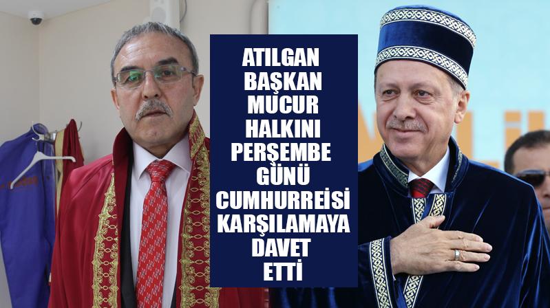 Atılgan Başkan, Mucur Halkını Cumhurbaşkanı Erdoğan'ı karşılamaya davet etti