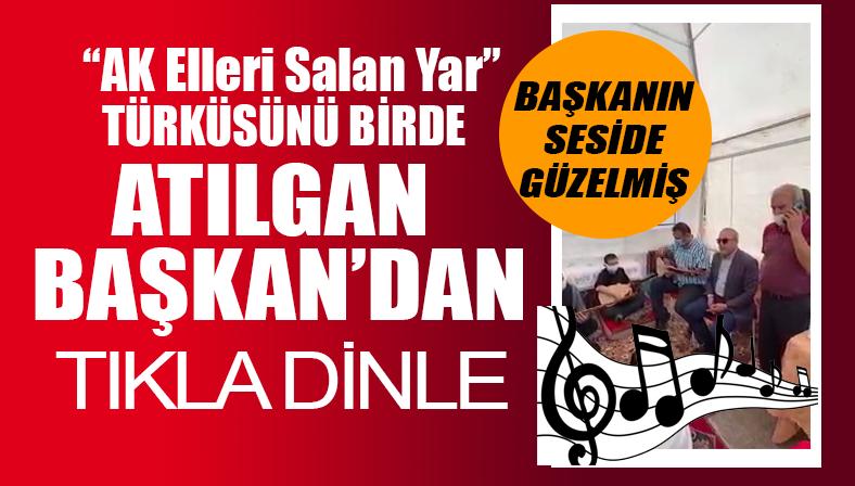 """Atılgan Başkan'dan """"Ak Elleri Salan Yar"""" Türküsü"""