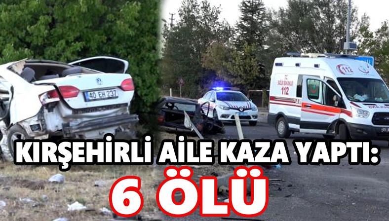Kırşehirli aile kaza yaptı: 6 ölü
