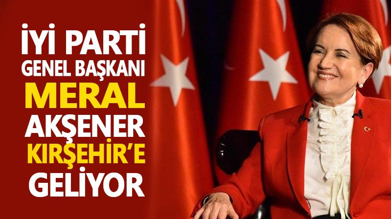 Meral Akşener, Kırşehir'e geliyor