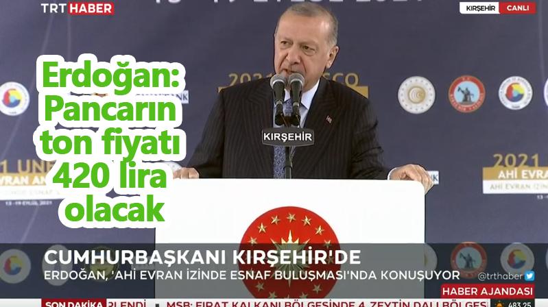 Cumhurbaşkanı Erdoğan: Pancarın ton fiyatı 420 lira olacak