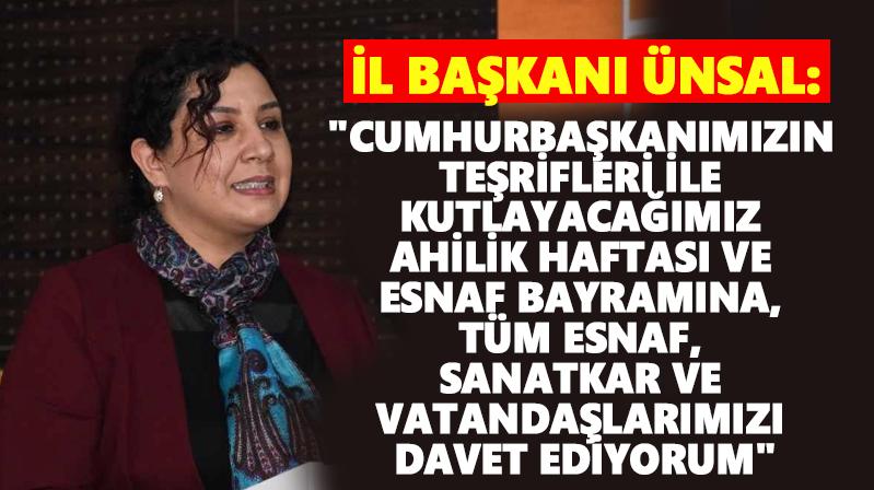"""İl Başkanı Ünsal: """"Cumhurbaşkanımızın teşrifleri ile kutlayacağımız Ahilik Haftası ve Esnaf Bayramına, tüm esnaf, sanatkar ve vatandaşlarımızı davet ediyorum"""""""
