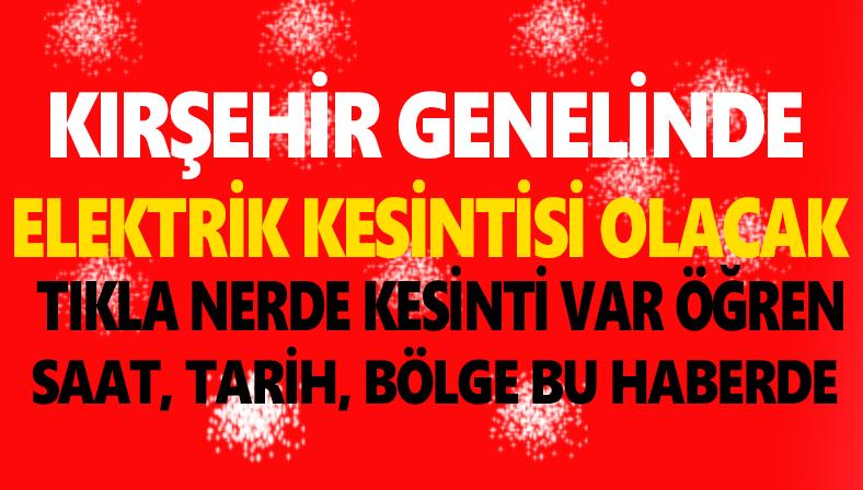 Kırşehir Merkez ve köylerinde elektrik kesintisi yaşanacak