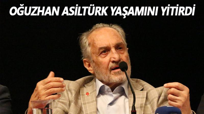 Oğuzhan Asiltürk yaşamını yitirdi